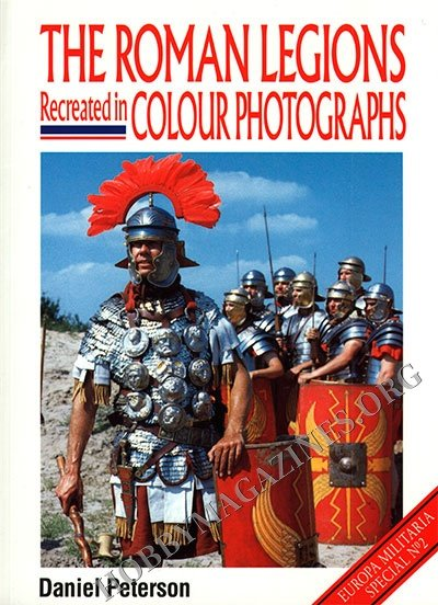 Europa Militaria Special - The Roman Legions Recreated in Colour Photographs