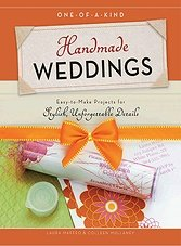 One-of-a-Kind Handmade Weddings: Easy-to-Make Projects for Stylish, Unforge ...
