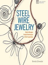 Steel Wire Jewelry: Stylish Designs * Simple Techniques * Artful Inspiration