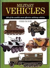 Military Vehicles: 300 of the Worlds Most Effective Military Vehicles