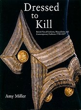Dressed to Kill: British Naval Uniform, Masculinity and Contemporary Fashions 1748-1857