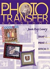 The Photo Transfer Handbook: Snap it, Print it, Stitch it