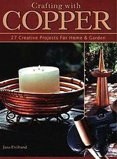 Crafting With Copper: 27 Creative Projects for Home & Garden