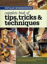 Popular Woodworking - Complete Book of Tips Tricks and Techniques