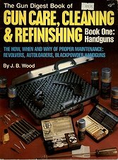 Gun Digest Book of Gun Care: Cleaning & Refinishing, Book 1: Handgun