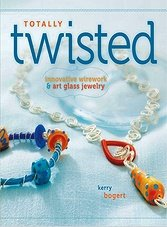 Totally Twisted: Innovative Wirework and Art Glass Jewelry