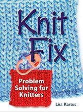 Knit Fix: Problem Solving for Knitters