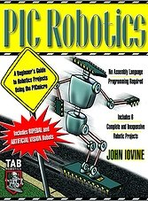 PIC Robotics. A Beginner's Guide to Robotics Projects Using the PIC Micro