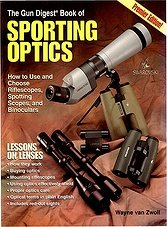 The Gun Digest Book of Sporting Optics: How to Use and Choose Riflescopes, Spotting Scopes, and Binoculars