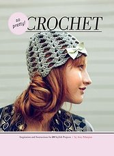 So Pretty! Crochet: Inspiration and Instructions for 24 Stylish Projects (ePub)