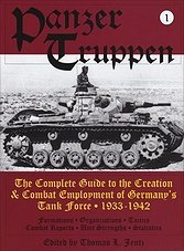 Panzertruppen Vol.1: The Complete Guide to the Creation & Combat Employment of Germany's Tank Force 1933-1942