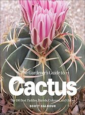 The Gardener's Guide to Cactus: The 100 Best Paddles, Barrels, Columns, and Globes (ePub)