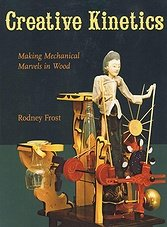 Creative Kinetics: Making Mechanical Marvels in Wood