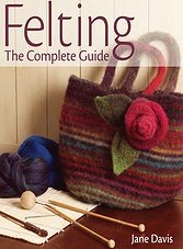 Felting: The Complete Guide