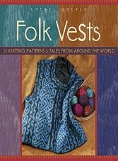 Folk Vests: 25 Knitting Patterns & Tales From Around the World