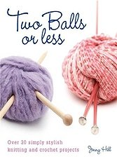 Two Balls or Less: Over 30 Simply Stylish Knitting and Crochet Projects