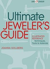 The Ultimate Jeweler's Guide: The Illustrated Reference of Techniques, Tools & Materials