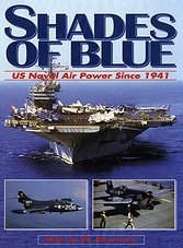 Shades Of Blue - US Naval Air Power Since 1941