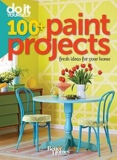 Do it yourself 100 + Paint Projects: fresh ideas for your home
