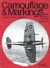 Camouflage & Markings Number 1: Supermarine Spitfire. RAF Northern Europe 1936 - 45