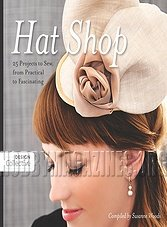 Hat Shop: 25 Projects to Sew, from Practical to Fascinating