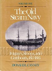 The Old Steam Navy Volume One: Frigates, Sloops and Gunboats, 1815-1855