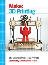 Make: 3D Printing.The Essential Guide to 3D Printers