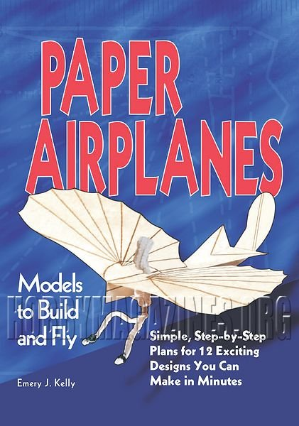 Paper Airplanes. Models to Build and Fly
