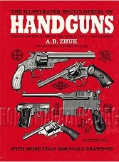 The Illustrated Encyclopedia of Handguns - Pistols and Revolvers of the World 1870 to the Present