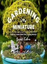 Gardening in Miniature: Create Your Own Tiny Living World (ePub)