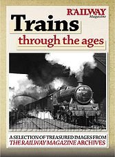 The Railway Magazine Special - Trains through the ages Vol.1