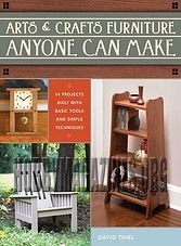 Arts & Crafts Furniture Anyone Can Make: 14 Projects Built With Basic Tools ...
