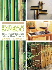The Craft & Art of Bamboo: 30 Eco-Friendly Projects to Make for Home & Gard ...