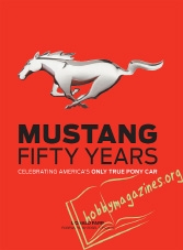 Mustang Fifty Years : Celebrating America's Only True Pony Car