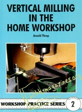 Workshop Practice Series 02 : Vertical Milling in the Home Workshop