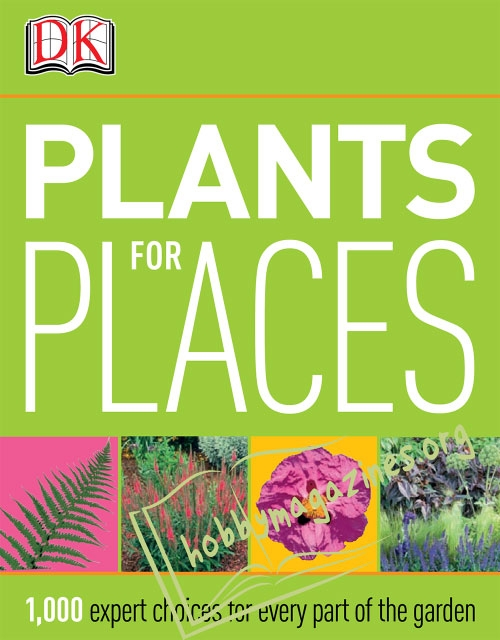 Plants For Places: 1000 expert choices for every part of the garden