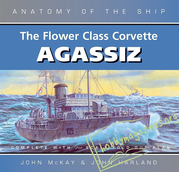 Anatomy of the Ship : The Flower Class Corvette Agassiz