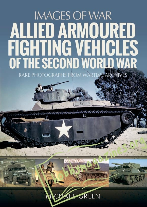 Images Of War : Allied Armoured Fighting Vehicles of the Second World War
