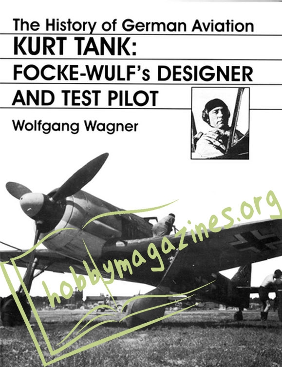 KURT TANK: FOCKE-WULF's DESIGNER AND TEST PILOT