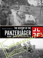 The History of the Panzerjager Volume 1: Origins and Evolution 1939-1942