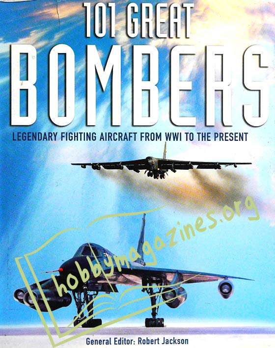 101 Great Bombers: Legendary Fighting Aircraft From WW1 to the Present