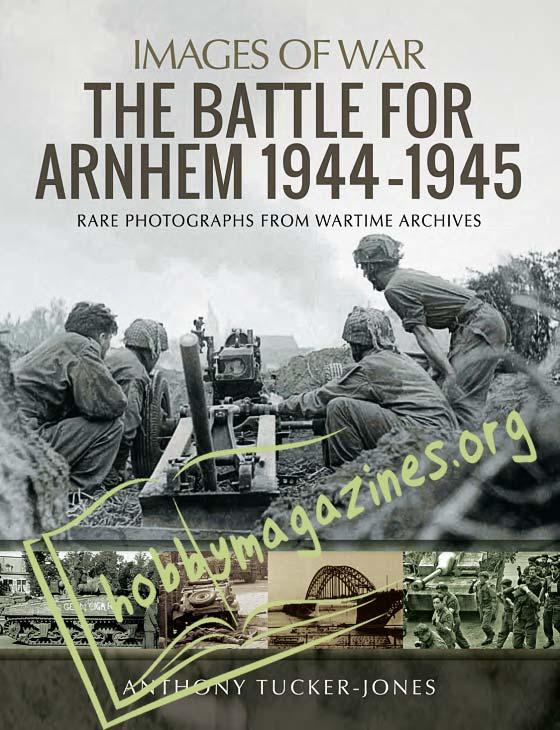 Images of War - The Battle for Arnhem 1944-1945