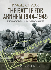 Images of War - The Battle for Arnhem 1944-1945