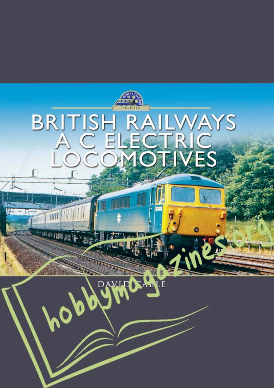 Modern Traction Profiles: British Railways A C Electric Locomotives