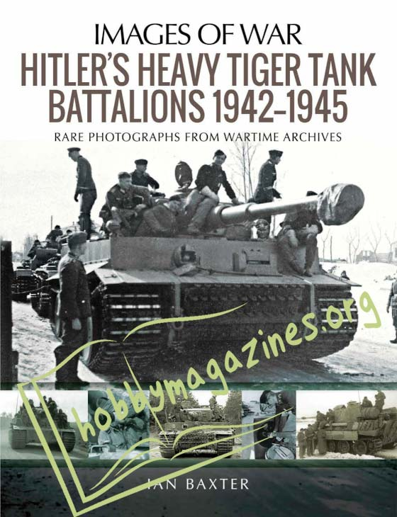 Images of War - Hitler's Heavy Tiger Tank Battalions 1942-1945