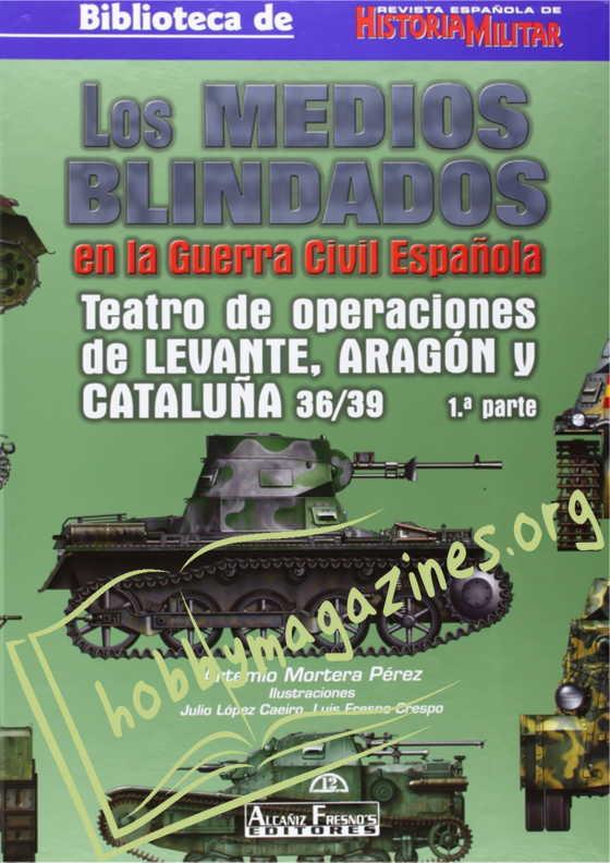 Los Medoios Blindados en la Guerra Civil Espanola.Teatro de operaciones de LEVANTE,ARAGON y CATALUNA 36/39 1 parte